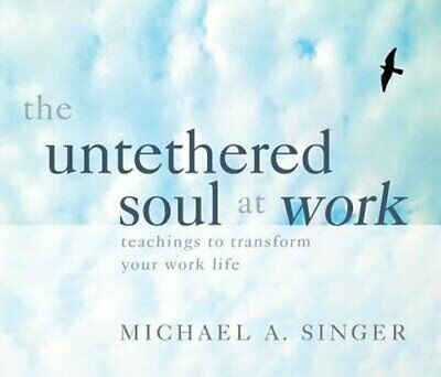 The Untethered Soul at Work: Teachings to Transform Your Work Life by Singer