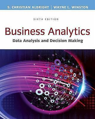 Business Analytics: Data Analysis & Decision Making by S. Albright, Wayne Winsto
