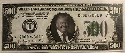 """2016 Donald Trump $500 Dollar Federal Reserve Note """"Good As Gold"""" (Novelty Bill)"""