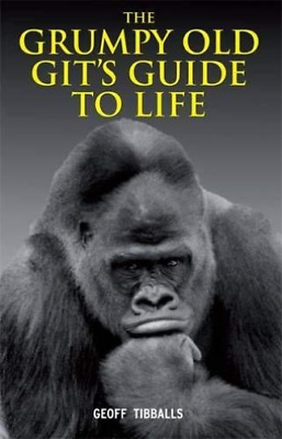 Tibballs, Geoff-Grumpy Old Git`S Guide To Life BOOKH NEW