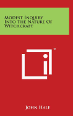 Modest Inquiry Into the Nature of Witchcraft by Rev. Hale, John: New