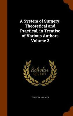 A System of Surgery, Theoretical and Practical, in Treatise of Various Authors