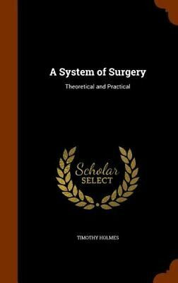 A System of Surgery: Theoretical and Practical by Timothy Holmes: New