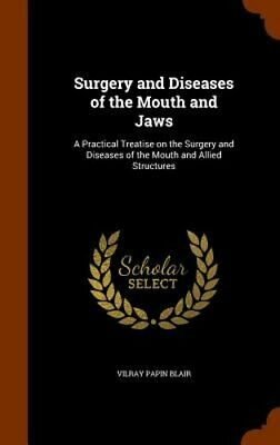 Surgery and Diseases of the Mouth and Jaws: A Practical Treatise on the Surgery