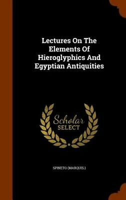 Lectures on the Elements of Hieroglyphics and Egyptian Antiquities: New