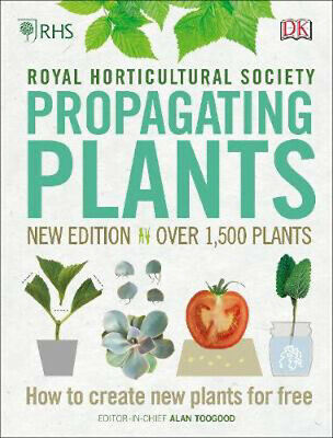 RHS Propagating Plants: How to Create New Plants For Free | Alan R. Toogood