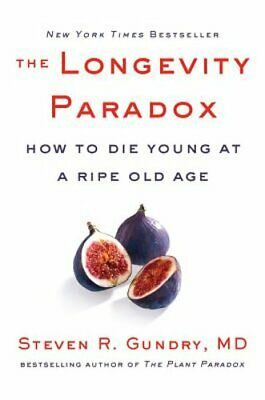 The Longevity Paradox: How to Die Young at a Ripe Old Age by Gundry MD: New