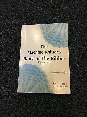 The Machine Knitter's book of the ribber volume 1 by Kathleen Kinder