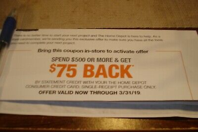 Home Depot Coupon $75 back  $500 On Single Purchase In Store Only , exp 3/31/19