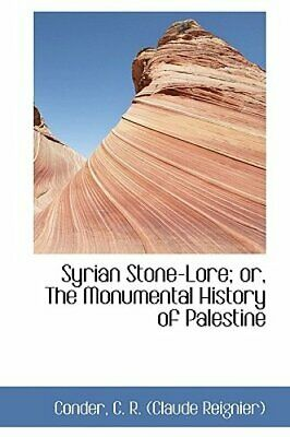 Syrian Stone-Lore; Or, the Monumental History of Palestine by Conder: New