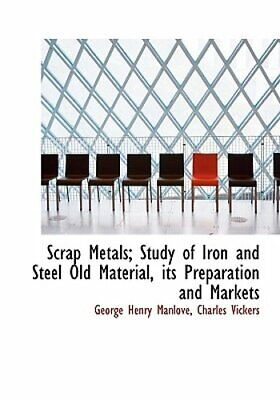Scrap Metals; Study of Iron and Steel Old Material, Its Preparation and Markets