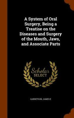 A System of Oral Surgery, Being a Treatise on the Diseases and Surgery of the