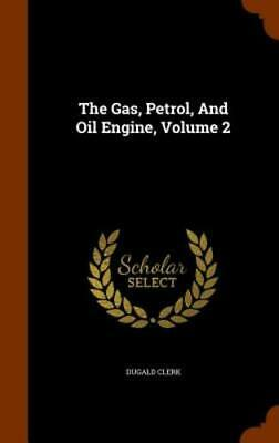 The Gas, Petrol, and Oil Engine, Volume 2 by Sir Clerk, Dugald: New