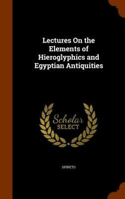 Lectures on the Elements of Hieroglyphics and Egyptian Antiquities by Spineto