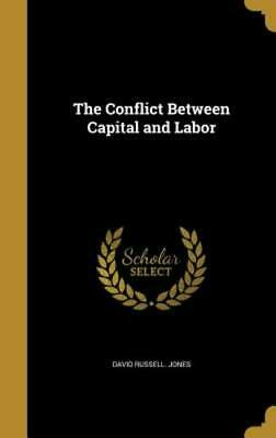 The Conflict Between Capital and Labor by David Russell Jones: New