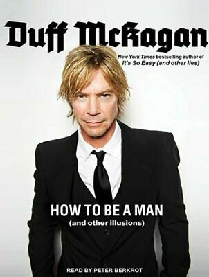 How to Be a Man: (and Other Illusions) by Duff McKagan: New Audiobook
