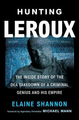 Hunting LeRoux: The Inside Story of the DEA Takedown of a Criminal Genius and Hi