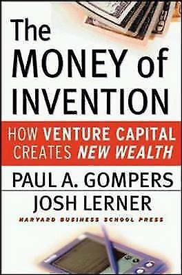 Money of Invention: How Venture Capital Creates New Wealth Paul A. Gompers, Josh