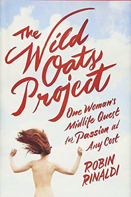 NEW - The Wild Oats Project: One Woman's Midlife Quest for Passion at Any Cost