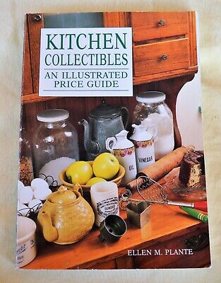 Kitchen Collectibles An Illustrated Price Guide by Ellen M. Plante c.1991