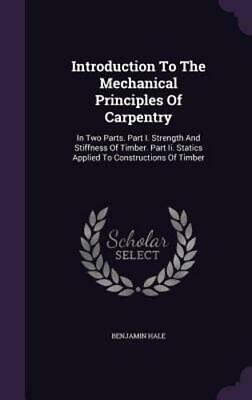 Introduction to the Mechanical Principles of Carpentry: In Two Parts. Part I.