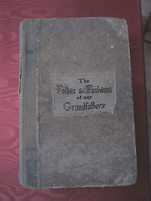 The Follies & Fashions Of Our Grandfathers  (1807) First Edition 1886/7