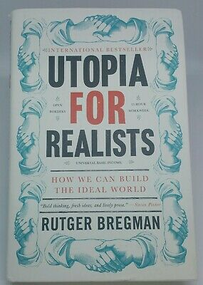 Utopia for Realists: How We Can Build the Ideal World by Rutger Bregman. Good