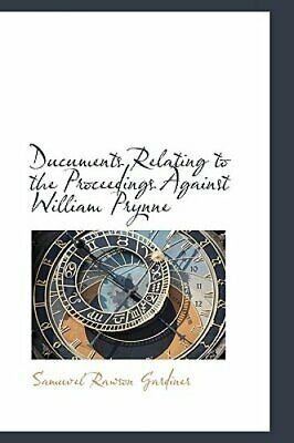 Ducuments Relating to the Proceedings Against William Prynne by Gardiner: New