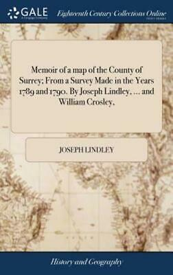 Memoir of a Map of the County of Surrey; From a Survey Made in the Years 1789