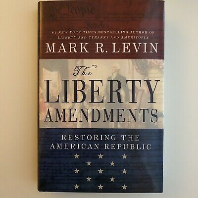 Signed - The Liberty Amendments by Mark R. Levin (2013, Hardcover) - 1st Edition