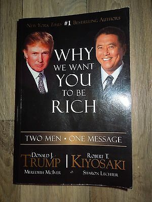 Why We Want You to Be Rich : Two Men, One Message by Donald J. Trump, Robert T.