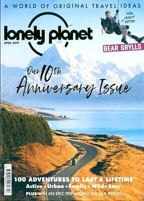 LONELY PLANET MAGAZINE APRIL 2019 10th ANIVERSARY GUEST EDITED BY BEAR GRYLLS
