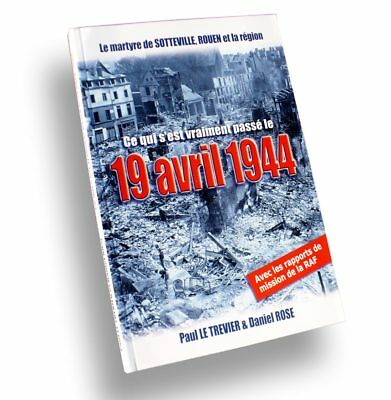Livre Occasion 19 Avril 1944 Sotteville Rouen Bombardement Bomber Command Raf