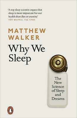Why We Sleep: The New Science of Sleep and Dreams by Matthew Walker Paperback Bo