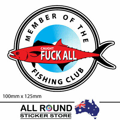 Caught F**K ALL Club, Fishing Decal funny bumper sticker