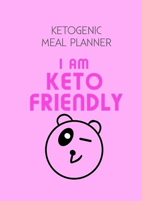 Ketogenic Meal Planner: I Am Keto Friendly: Volume 1 Ketogenic Diet Weight Loss