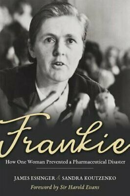 Frankie: How One Woman Prevented a Pharmaceutical Disaster by James Essigner