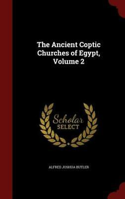 The Ancient Coptic Churches of Egypt; Volume 2 by Alfred Joshua Butler: New