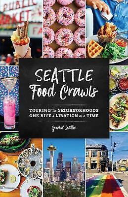 Seattle Food Crawls: Touring the Neighborhoods One Bite & Libation at a Time by