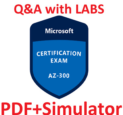 Latest AZ-300 Verified Practice Test Exam Q&A SIM, PDF+Simulator, 242Q&A w/ LABS