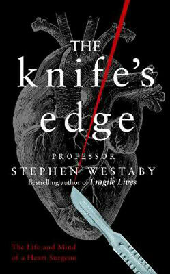 The Knife's Edge: The Heart and Mind of a Cardiac Surgeon | Stephen Westaby