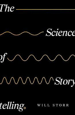The Science of Storytelling: Why Stories Make Us Human, and How to Tell Them Bet