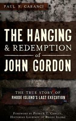 The Hanging and Redemption of John Gordon: The True Story of Rhode Island's Last
