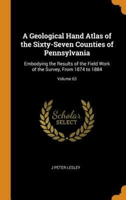 A Geological Hand Atlas of the Sixty-Seven Counties of Pennsylvania: Embodying