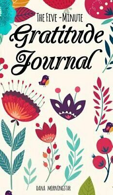 The Five-Minute Gratitude Journal: A One-Year Journal by Dana Morningstar: New