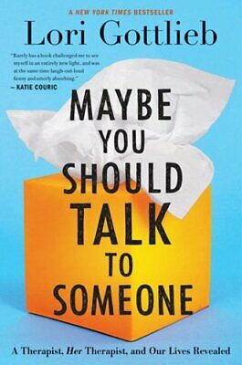 Maybe You Should Talk to Someone: A Therapist, Her Therapist, and Our Lives: New
