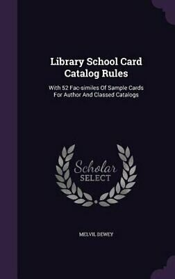 Library School Card Catalog Rules: With 52 Fac-Similes of Sample Cards for: New