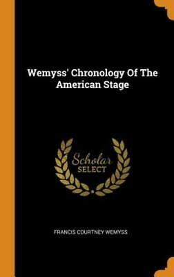 Wemyss' Chronology of the American Stage by Francis Courtney Wemyss: New