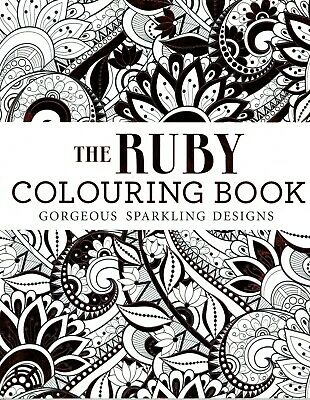 THE RUBY COLOURING BOOK Gorgeous Sparkling Designs Colour Beautiful Images