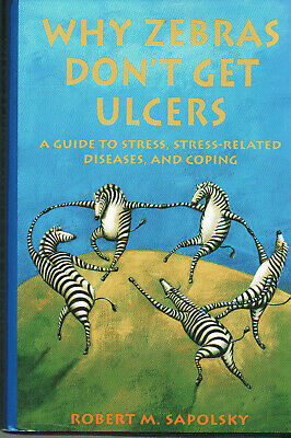 Why Zebras Don't Get Ulcers by Robert M. Sapolsky  First Printing